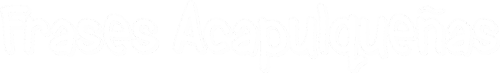 Frases Acapulqueñas